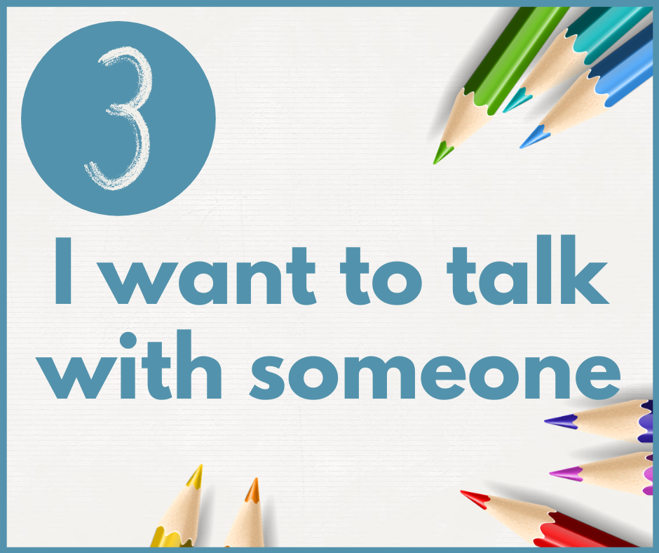 I want to talk with someone